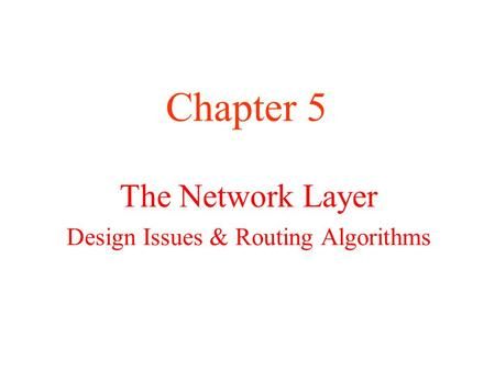 The Network Layer Design Issues & Routing Algorithms Chapter 5.