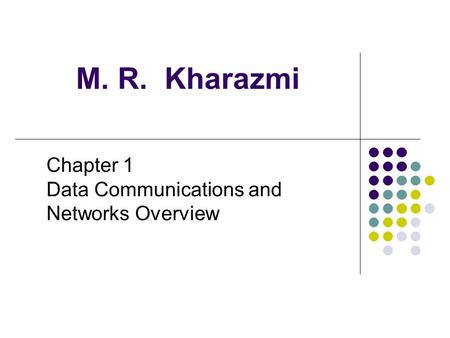 M. R. Kharazmi Chapter 1 Data Communications and Networks Overview.