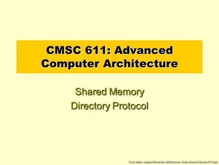 CMSC 611: Advanced Computer Architecture Shared Memory Directory Protocol Most slides adapted from David Patterson. Some from Mohomed Younis.