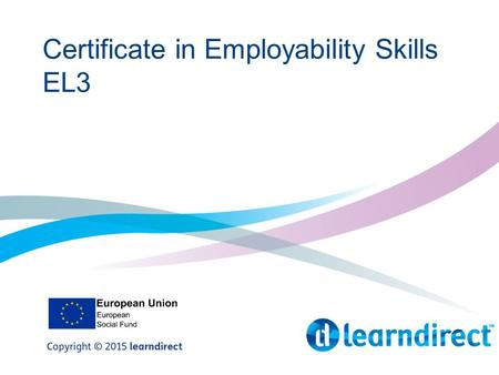 Certificate in Employability Skills EL3. Overview Unit 308 – Searching for a Job Unit 306 – Applying for a Job Unit 304 – Effective Communication Unit.
