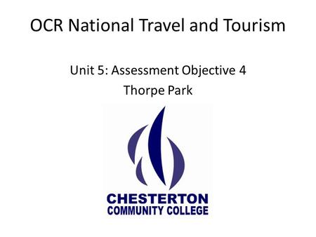 OCR National Travel and Tourism Unit 5: Assessment Objective 4 Thorpe Park.