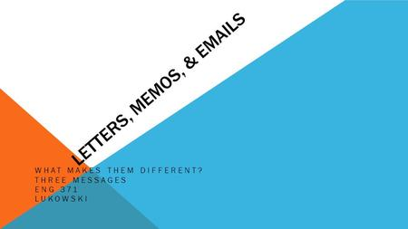 LETTERS, MEMOS, & EMAILS WHAT MAKES THEM DIFFERENT? THREE MESSAGES ENG 371 LUKOWSKI.