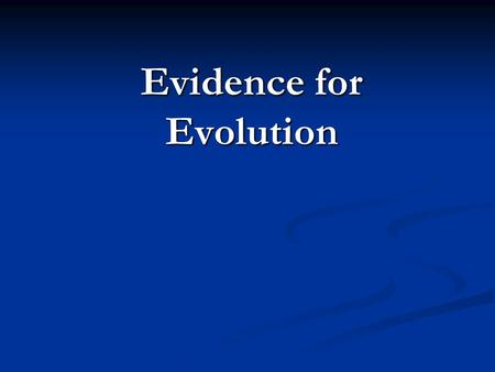 Evidence for Evolution. I. Clues From Fossils Paleontologist are scientists who study the past by collecting and examining fossils When these organisms.