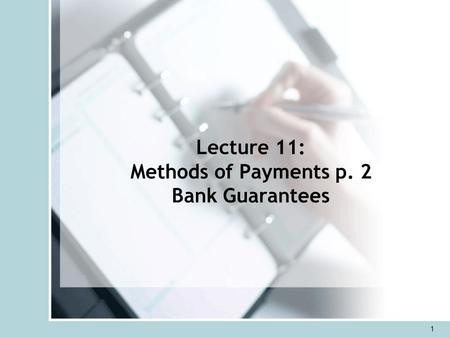 Lecture 11: Methods of Payments p. 2 Bank Guarantees