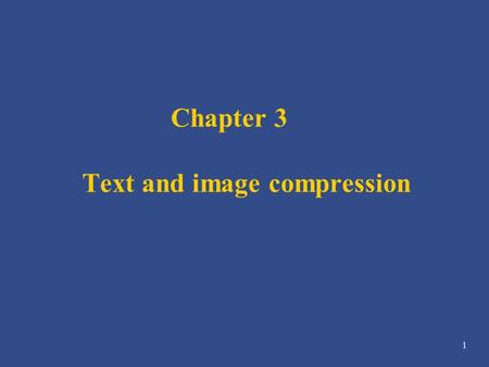 1 Chapter 3 Text and image compression. 2 3.2 Compression principles u Source encoders and destination decoders u Lossless and lossy compression u Entropy.