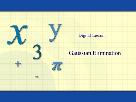 Gaussian Elimination Digital Lesson. Copyright © by Houghton Mifflin Company, Inc. All rights reserved. 2 Gaussian elimination with back-substitution.