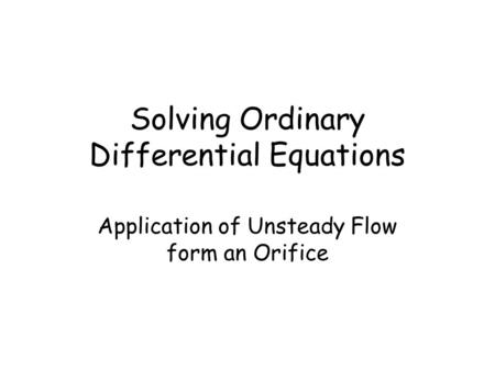 Solving Ordinary Differential Equations Application of Unsteady Flow form an Orifice.