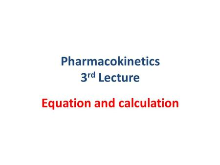 Pharmacokinetics 3rd Lecture