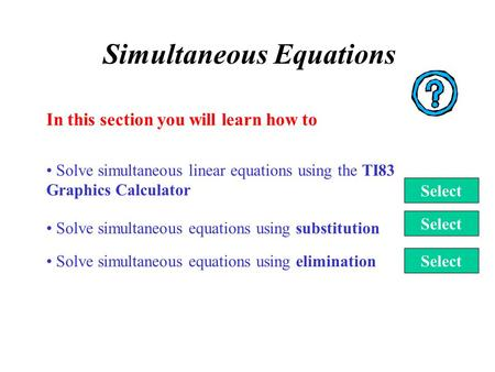 Simultaneous Equations Solve simultaneous equations using elimination In this section you will learn how to Solve simultaneous equations using substitution.