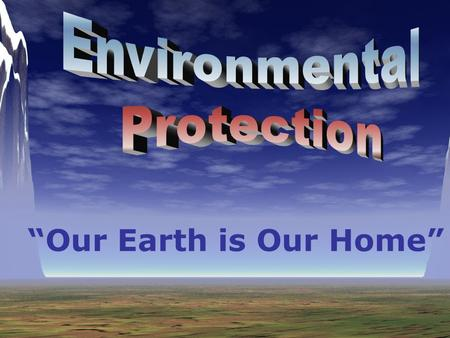 """Our Earth is Our Home"". Every day we hear about environmental problems: Acid rain Pollution Climate change The destruction of rainforests and other wild."