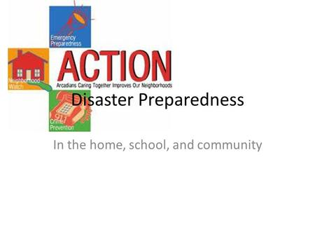 Disaster Preparedness In the home, school, and community.