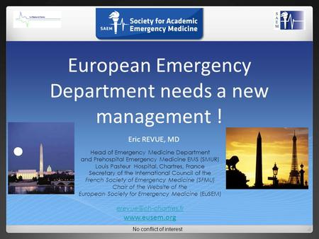 European Emergency Department needs a new management ! Eric REVUE, MD Head of Emergency Medicine Department and Prehospital Emergency Medicine EMS (SMUR)