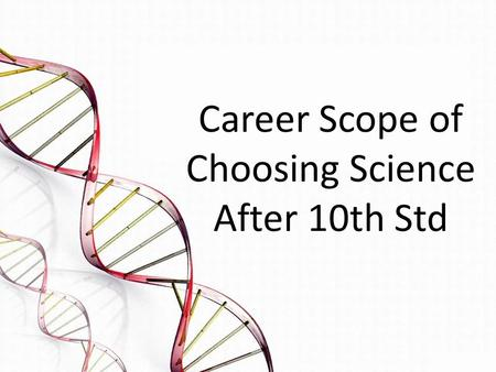 Career Scope of Choosing Science After 10th Std. Introduction → Science stream offers lucrative career options to students. → Students can opt for Engineering.