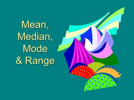 Mean, Median, Mode & Range Outlier An outlier is a data item that is much higher or much lower than items in a data set. 1, 2, 5, 27, 3, 4.