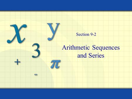 Arithmetic Sequences and Series Section 9-2 2 Objectives Use sequence notation to find terms of any sequence Use summation notation to write sums Use.