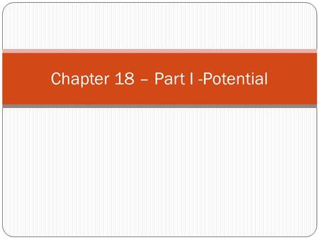 Chapter 18 – Part I -Potential Things to remember Definition of WORK W=F d cos(  ) Definition of Potential Energy Work necessary to bring an object.