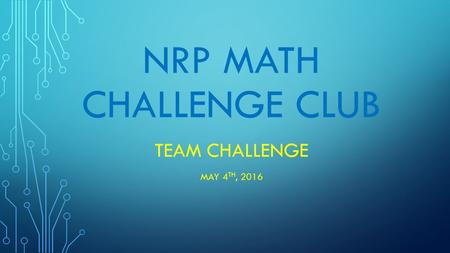 NRP MATH CHALLENGE CLUB TEAM CHALLENGE MAY 4 TH, 2016.