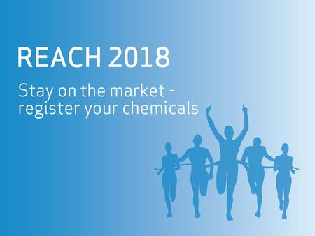 2echa.europa.eu/reach-2018 Purpose of this presentation This presentation, with notes, was prepared by ECHA, the European Chemicals Agency, to assist.