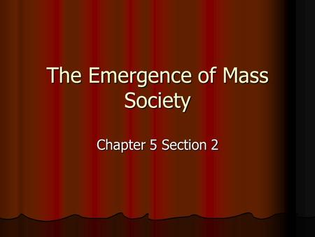 The Emergence of Mass Society Chapter 5 Section 2.