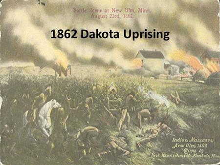 1862 Dakota Uprising. The American Spirit Wanted to become a world power Expanded Westward – Purchasing Territory – Pioneers and Explorers Gave away land.