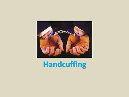 Handcuffing. Copyright © Texas Education Agency 2012. All rights reserved. Images and other multimedia content used with permission. Handcuffing: Safety.