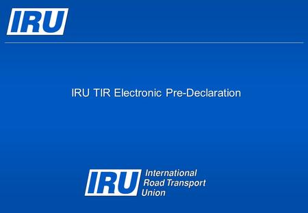 IRU TIR Electronic Pre-Declaration. Page 2  New EU regulation 01.01.2009: TIR Electronic Pre-Declarations  New EU regulation 01.07.2009: EORI identification.
