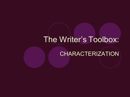 The Writer's Toolbox: CHARACTERIZATION. Types of Characters There are many ways readers can identify the characters that populate their stories.  Protagonist.