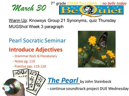 March 30 Warm Up: Knowsys Group 21 Synonyms, quiz Thursday MUGShot Week 3 paragraph Pearl Socratic Seminar Introduce Adjectives - Grammar Rock & Flocabulary.