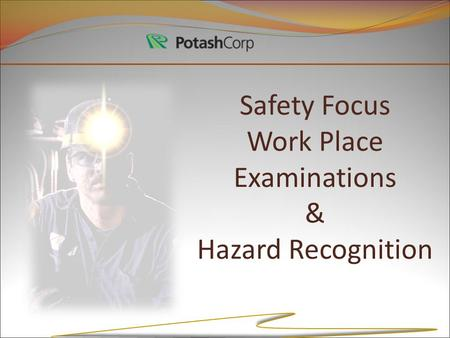 Safety Focus Work Place Examinations & Hazard Recognition.