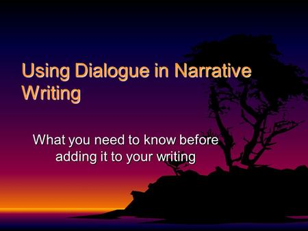 Using Dialogue in Narrative Writing What you need to know before adding it to your writing.