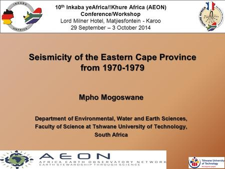 Seismicity of the Eastern Cape Province from 1970-1979 Mpho Mogoswane Department of Environmental, Water and Earth Sciences, Faculty of Science at Tshwane.