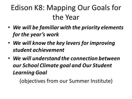 Edison K8: Mapping Our Goals for the Year We will be familiar with the priority elements for the year's work We will know the key levers for improving.