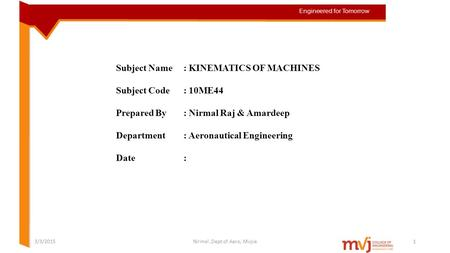 Subject Name: KINEMATICS OF MACHINES Subject Code: 10ME44 Prepared By: Nirmal Raj & Amardeep Department: Aeronautical Engineering Date: 3/3/2015Nirmal,Dept.