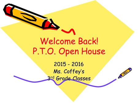 Welcome Back! P.T.O. Open House 2015 - 2016 Ms. Coffey's 3 rd Grade Classes.
