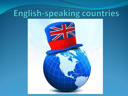 Great Britain, the United States of America, Canada, Australia and New Zealand are English-speaking countries.