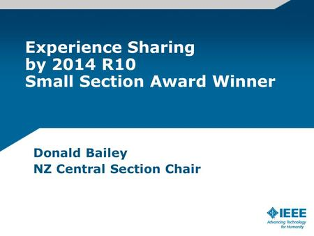Experience Sharing by 2014 R10 Small Section Award Winner Donald Bailey NZ Central Section Chair.