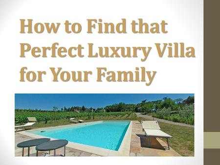 How to Find that Perfect Luxury Villa for Your Family.