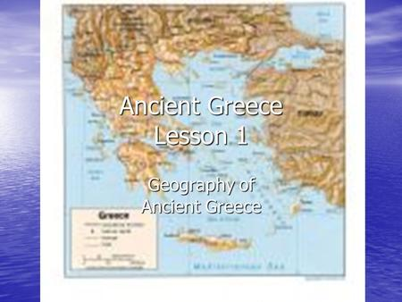 Ancient Greece Lesson 1 Geography of Ancient Greece.