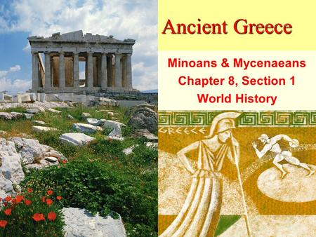 Ancient Greece Minoans & Mycenaeans Chapter 8, Section 1 World History.