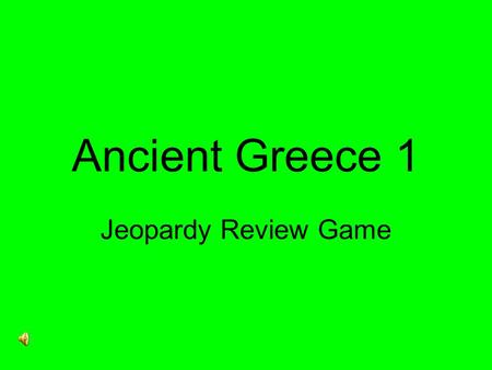Ancient Greece 1 Jeopardy Review Game $200 $300 $400 $500 $100 $200 $300 $400 $500 $100 $200 $300 $400 $500 $100 $200 $300 $400 $500 $100 $200 $300 $400.