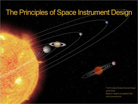 The Principles of Space Instrument Design Lauren Shea Based on research completed at MSSL Alton Convent School.