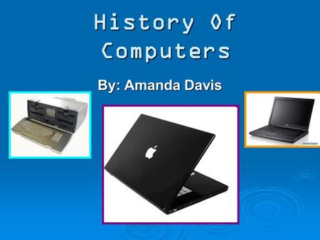 History Of Computers By: Amanda Davis. Computer Timeline 1937- Alan Turning develops the concept of a theoretical computing machine 1937- Alan Turning.