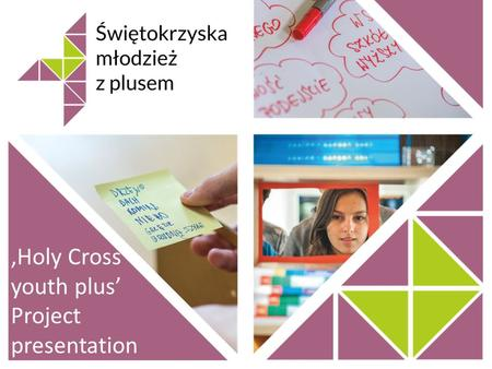'Holy Cross youth plus' Project presentation. Project organiser: Association Education by the Internet Olszewskiego 6 Poland 25-663 Kielce www.epi.org.pl.