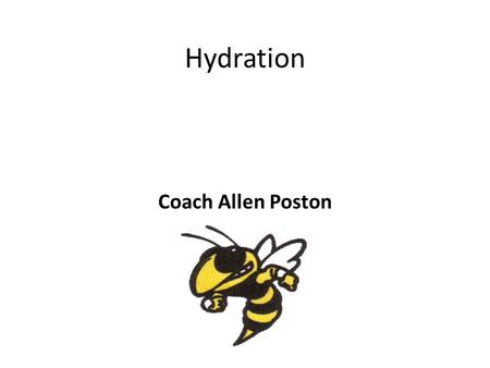 Hydration Coach Allen Poston. Hydration Almost every athlete has experienced being dehydrated at some point in his or her life. By mass, humans are made.