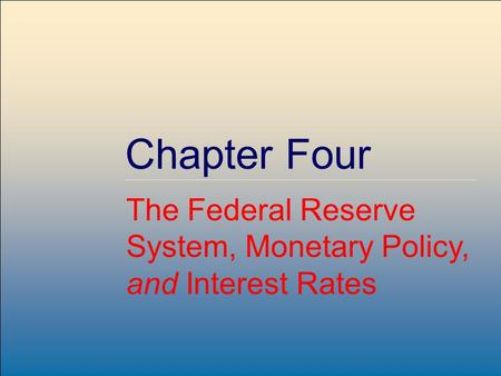 Copyright © 2004 by The McGraw-Hill Companies, Inc. All rights reserved. McGraw-Hill /Irwin 4-1 Chapter Four The Federal Reserve System, Monetary Policy,