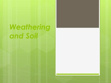 Weathering and Soil. Earth's External Processes  weathering—the physical breakdown and chemical decomposition of rock  mass wasting—the transfer of.
