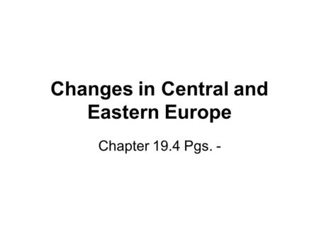 Changes in Central and Eastern Europe Chapter 19.4 Pgs. -