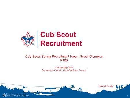 1 Cub Scout Recruitment Cub Scout Spring Recruitment Idea – Scout Olympics P100 Created May 2014 Massabesic District – Daniel Webster Council.