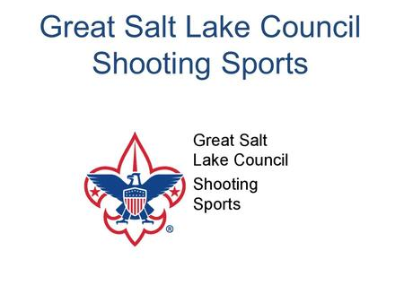 Great Salt Lake Council Shooting Sports. NRA / BSA NRA Instructor Courses are taught by Bill Wagner NRA Training Counselors B Jay Fairbanks, Bill Hansen.