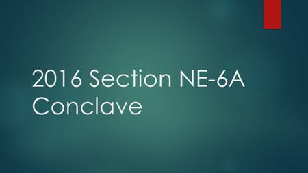 2016 Section NE-6A Conclave. What is Conclave?  Conclave is a yearly gathering of the lodges in a section to come together for a weekend full of fun.